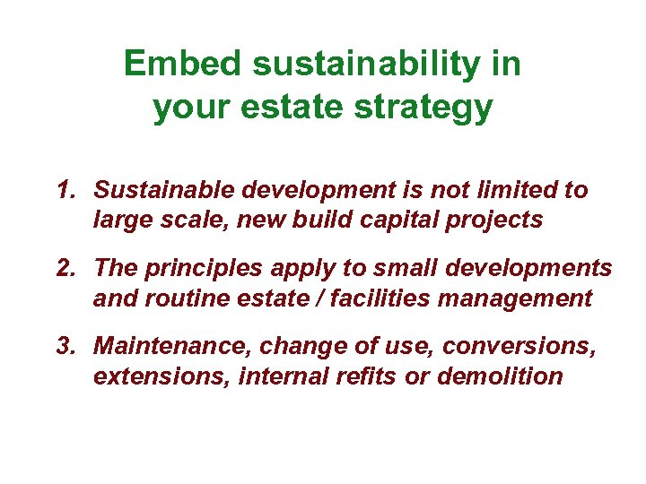 Embed sustainability in your estate strategy 1. Sustainable development is not limited to large