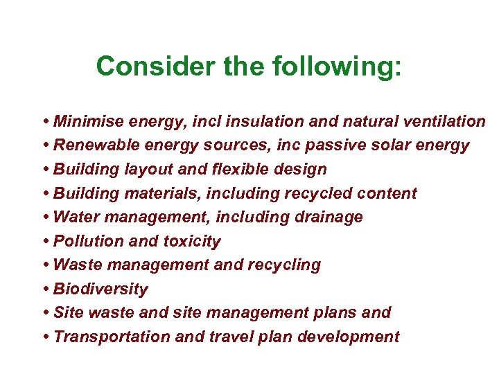 Consider the following: • Minimise energy, incl insulation and natural ventilation • Renewable energy