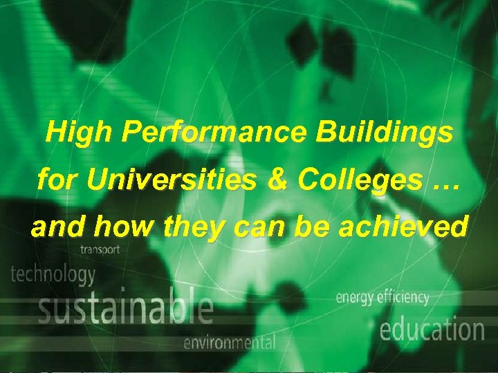 High Performance Buildings for Universities & Colleges … and how they can be achieved
