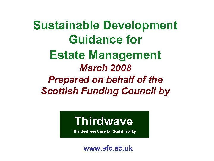 Sustainable Development Guidance for Estate Management March 2008 Prepared on behalf of the Scottish