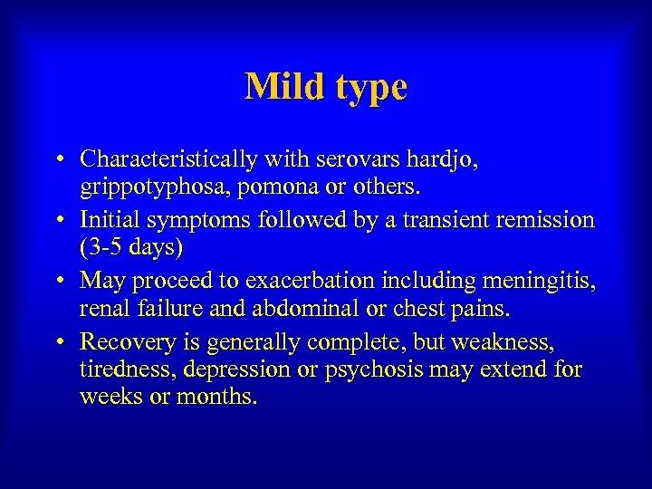 Mild type • Characteristically with serovars hardjo, grippotyphosa, pomona or others. • Initial symptoms