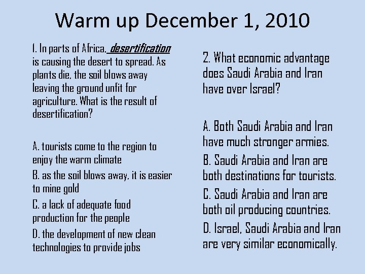 Warm up December 1, 2010 1. In parts of Africa, desertification is causing the