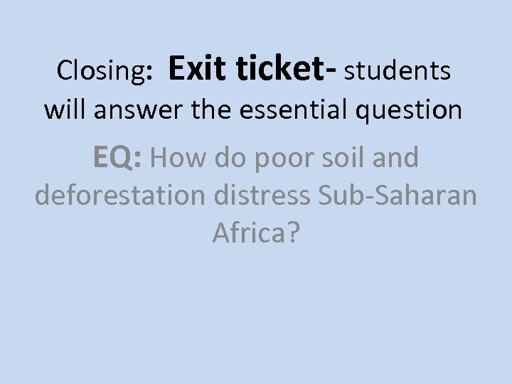 Closing: Exit ticket- students will answer the essential question EQ: How do poor soil