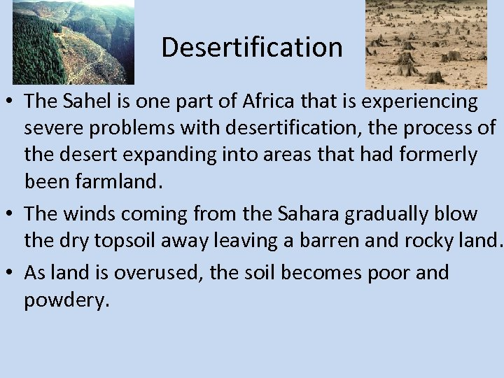 Desertification • The Sahel is one part of Africa that is experiencing severe problems