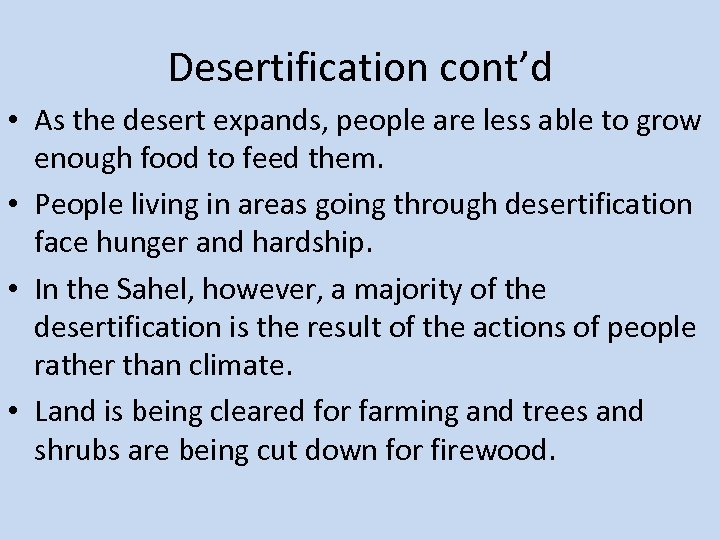 Desertification cont'd • As the desert expands, people are less able to grow enough