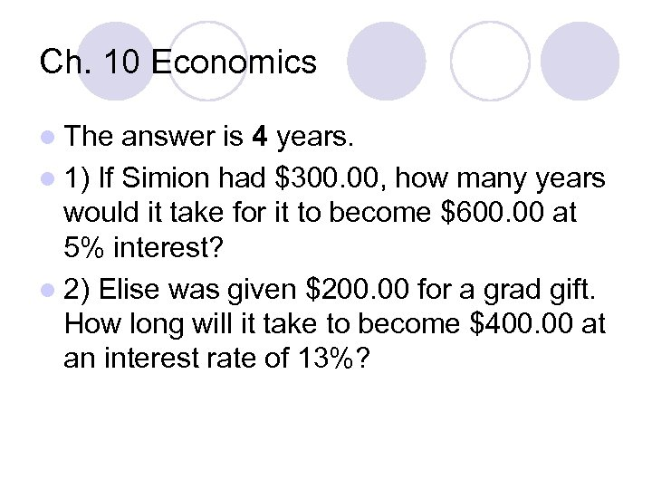 Ch. 10 Economics l The answer is 4 years. l 1) If Simion had