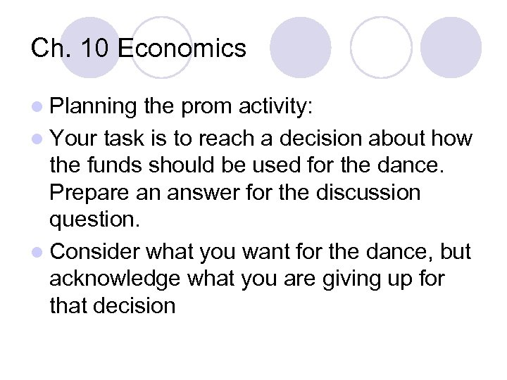 Ch. 10 Economics l Planning the prom activity: l Your task is to reach