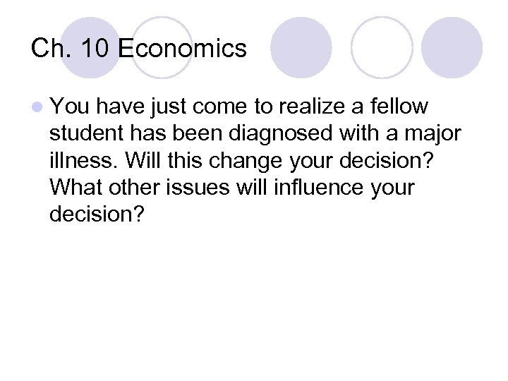 Ch. 10 Economics l You have just come to realize a fellow student has