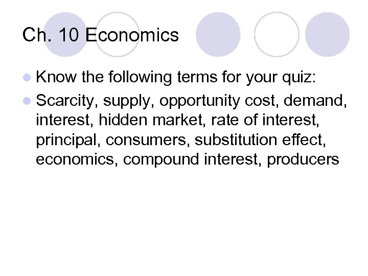 Ch. 10 Economics l Know the following terms for your quiz: l Scarcity, supply,