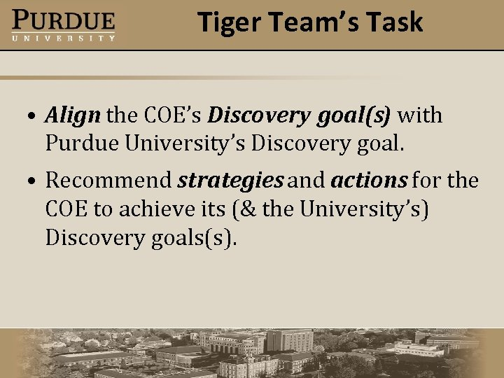 Tiger Team's Task • Align the COE's Discovery goal(s) with Purdue University's Discovery goal.