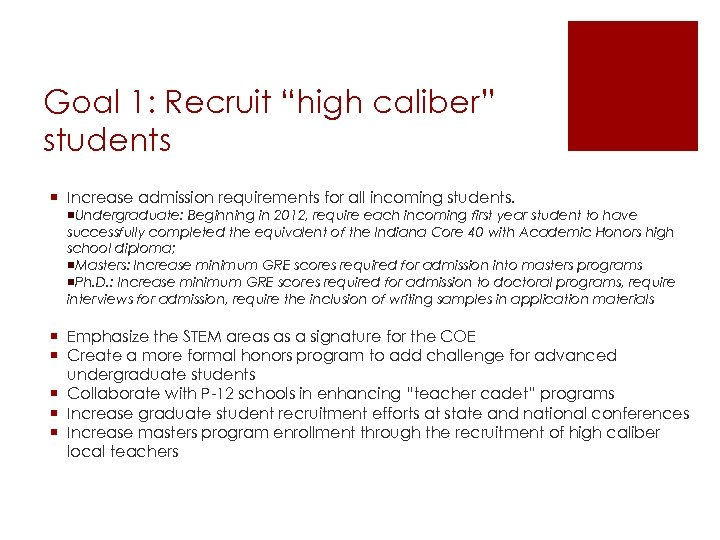 "Goal 1: Recruit ""high caliber"" students ¡ Increase admission requirements for all incoming students."