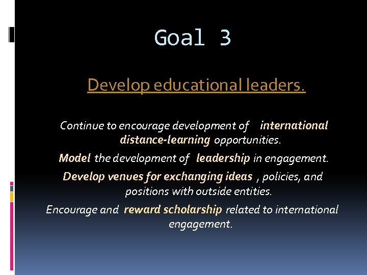 Goal 3 Develop educational leaders. Continue to encourage development of international distance-learning opportunities. Model