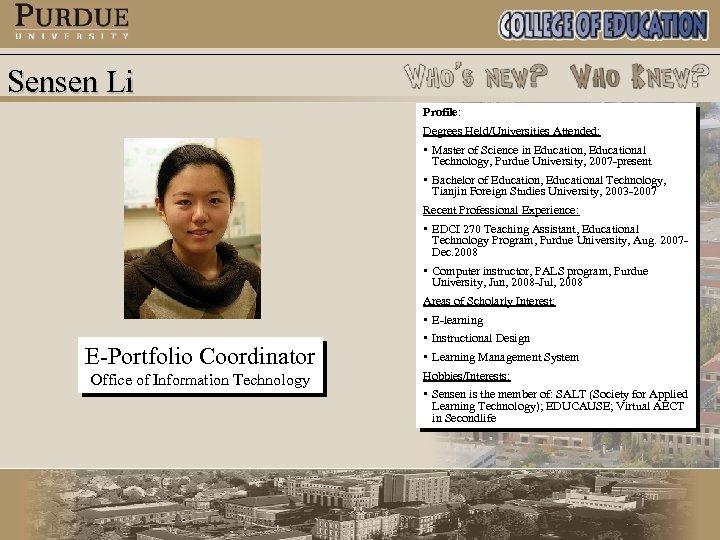 Sensen Li Profile: Degrees Held/Universities Attended: E-Portfolio Coordinator Office of Information Technology • Master