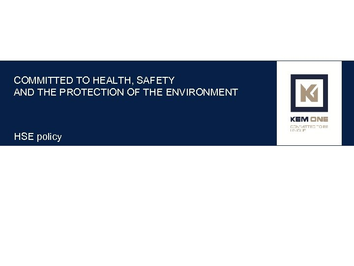COMMITTED TO HEALTH, SAFETY AND THE PROTECTION OF THE ENVIRONMENT HSE policy