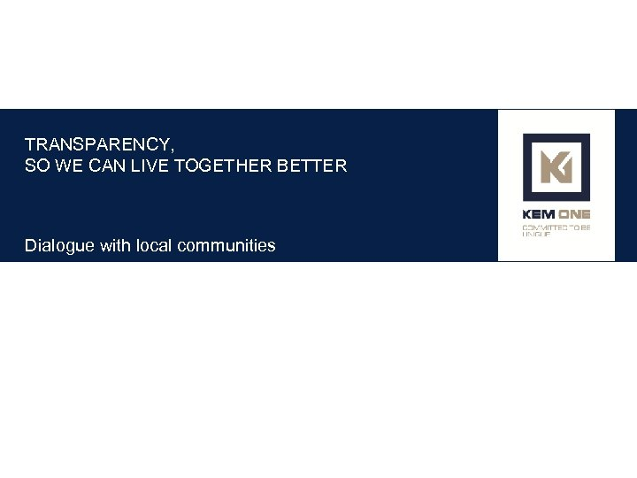 TRANSPARENCY, SO WE CAN LIVE TOGETHER BETTER Dialogue with local communities