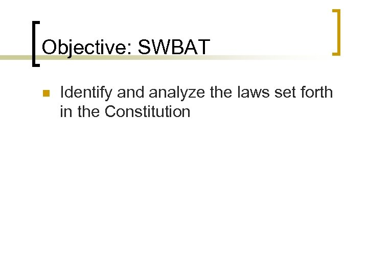 Objective: SWBAT n Identify and analyze the laws set forth in the Constitution