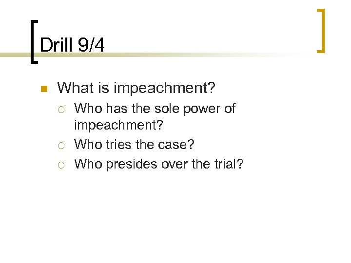 Drill 9/4 n What is impeachment? ¡ ¡ ¡ Who has the sole power