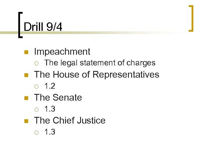 Drill 9/4 n Impeachment ¡ n The House of Representatives ¡ n 1. 2