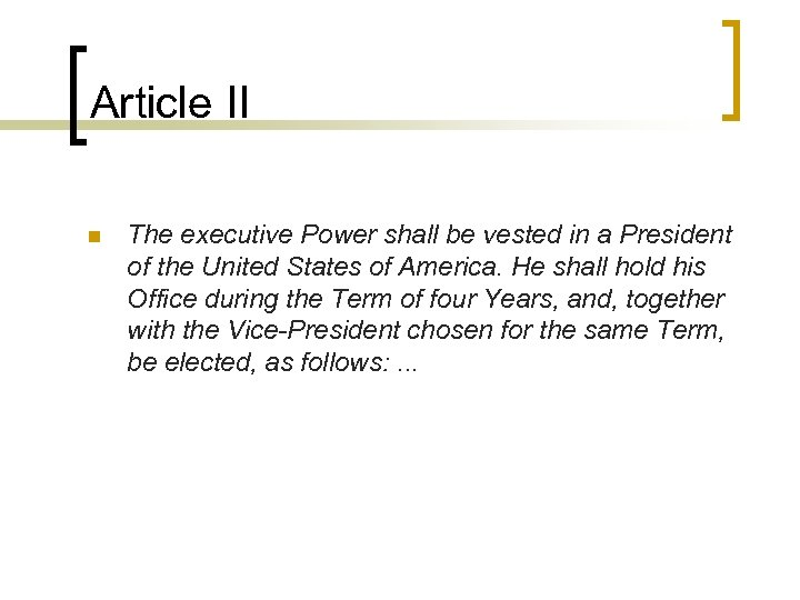 Article II n The executive Power shall be vested in a President of the