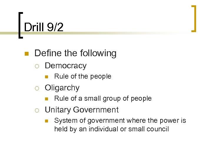 Drill 9/2 n Define the following ¡ Democracy n ¡ Oligarchy n ¡ Rule