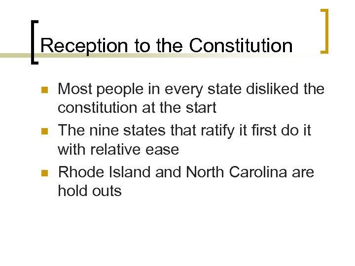 Reception to the Constitution n Most people in every state disliked the constitution at