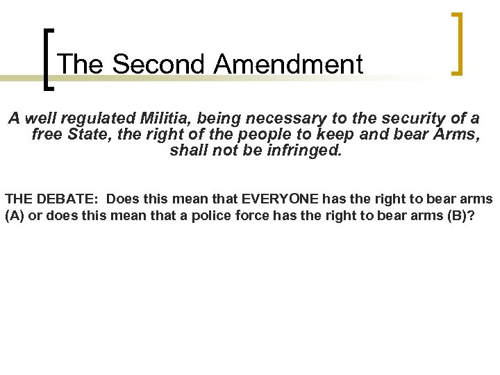 The Second Amendment A well regulated Militia, being necessary to the security of a