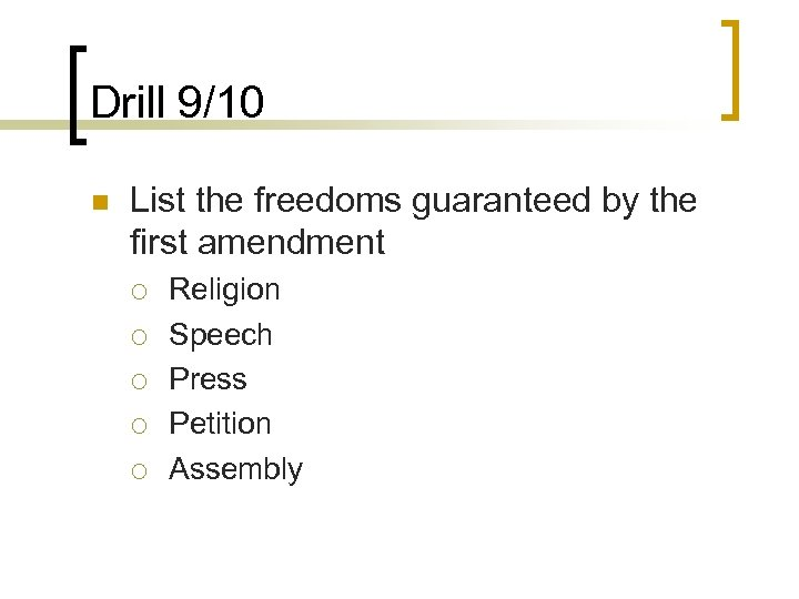 Drill 9/10 n List the freedoms guaranteed by the first amendment ¡ ¡ ¡