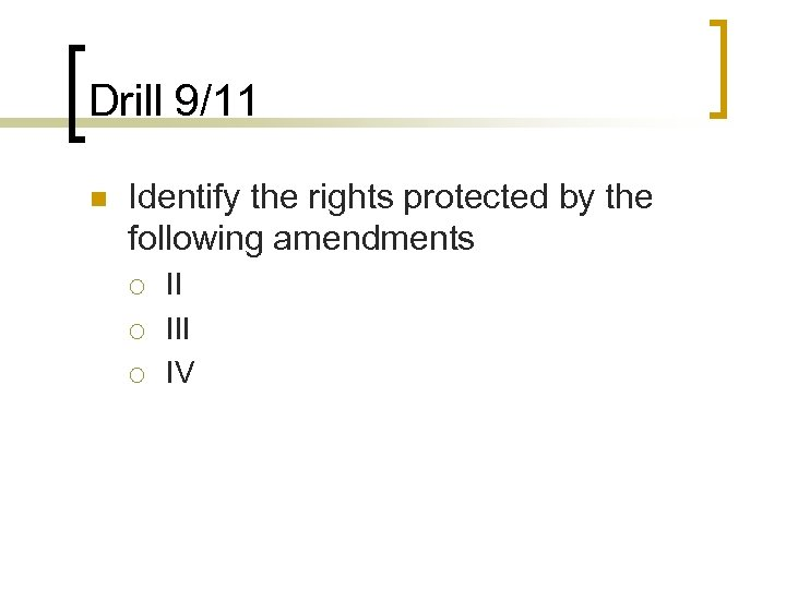 Drill 9/11 n Identify the rights protected by the following amendments ¡ ¡ ¡