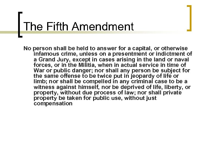 The Fifth Amendment No person shall be held to answer for a capital, or