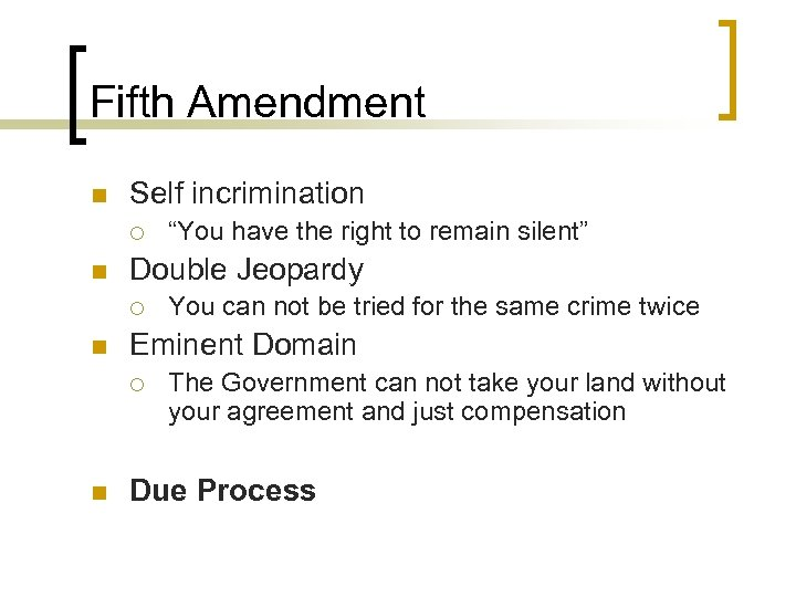 Fifth Amendment n Self incrimination ¡ n Double Jeopardy ¡ n You can not
