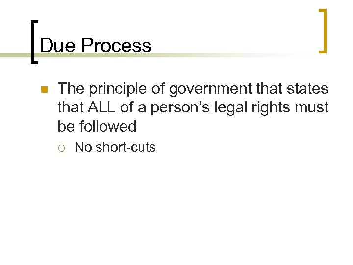 Due Process n The principle of government that states that ALL of a person's