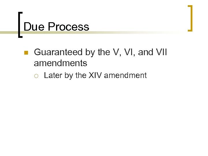 Due Process n Guaranteed by the V, VI, and VII amendments ¡ Later by