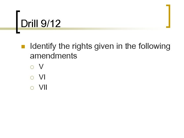 Drill 9/12 n Identify the rights given in the following amendments ¡ ¡ ¡