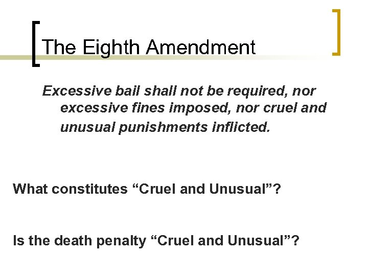 The Eighth Amendment Excessive bail shall not be required, nor excessive fines imposed, nor
