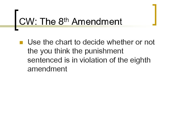 CW: The 8 th Amendment n Use the chart to decide whether or not