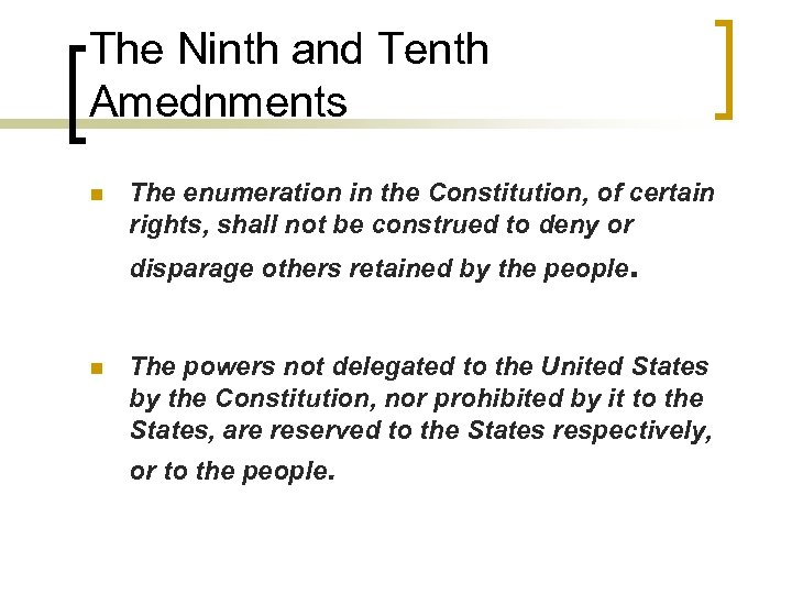 The Ninth and Tenth Amednments n The enumeration in the Constitution, of certain rights,