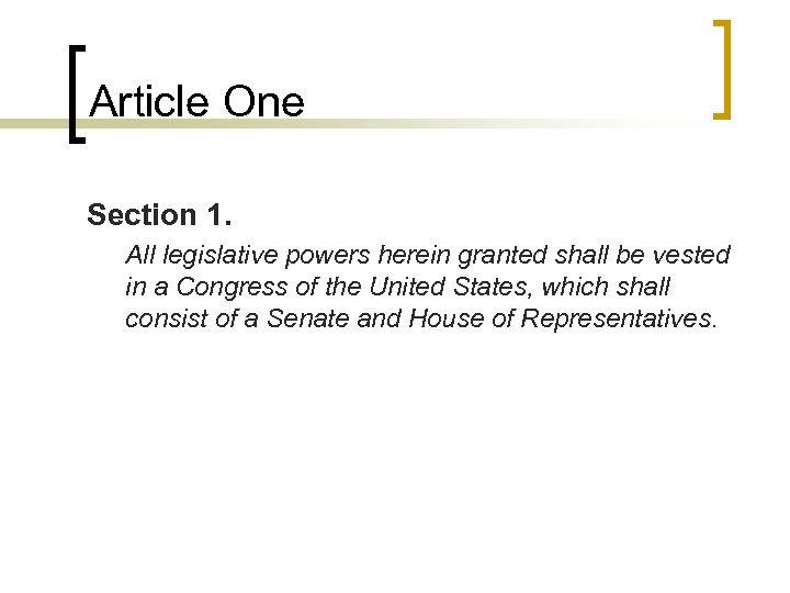 Article One Section 1. All legislative powers herein granted shall be vested in a