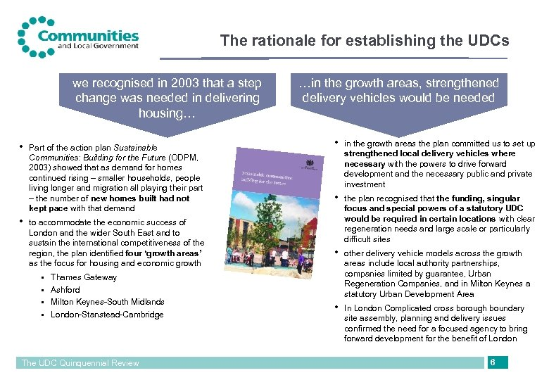 The rationale for establishing the UDCs we recognised in 2003 that a step change