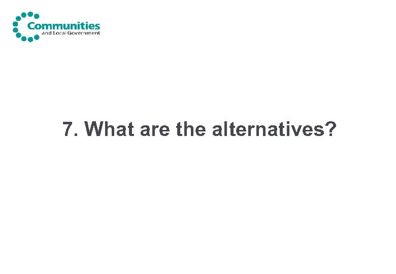7. What are the alternatives?