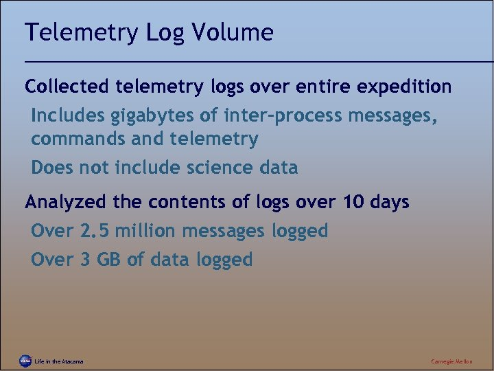 Telemetry Log Volume Collected telemetry logs over entire expedition Includes gigabytes of inter-process messages,