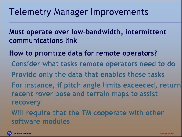 Telemetry Manager Improvements Must operate over low-bandwidth, intermittent communications link How to prioritize data
