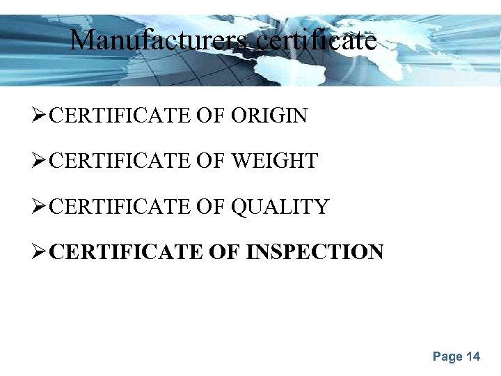 Manufacturers certificate Ø CERTIFICATE OF ORIGIN Ø CERTIFICATE OF WEIGHT Ø CERTIFICATE OF QUALITY