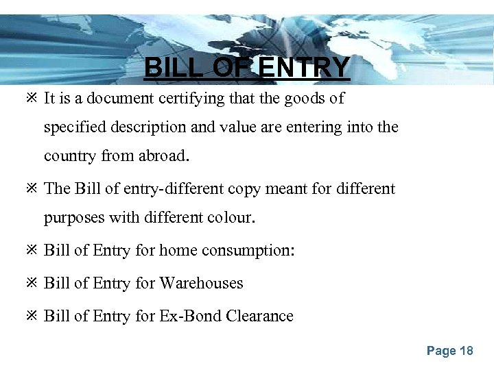 BILL OF ENTRY It is a document certifying that the goods of specified