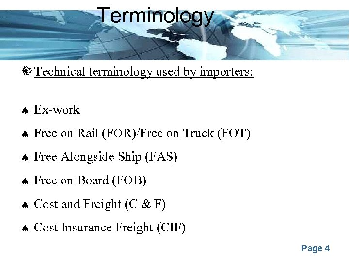 Terminology Technical terminology used by importers: Ex-work Free on Rail (FOR)/Free on Truck (FOT)