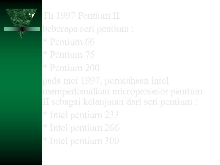Th 1997 Pentium II beberapa seri pentium : * Pentium 66 * Pentium