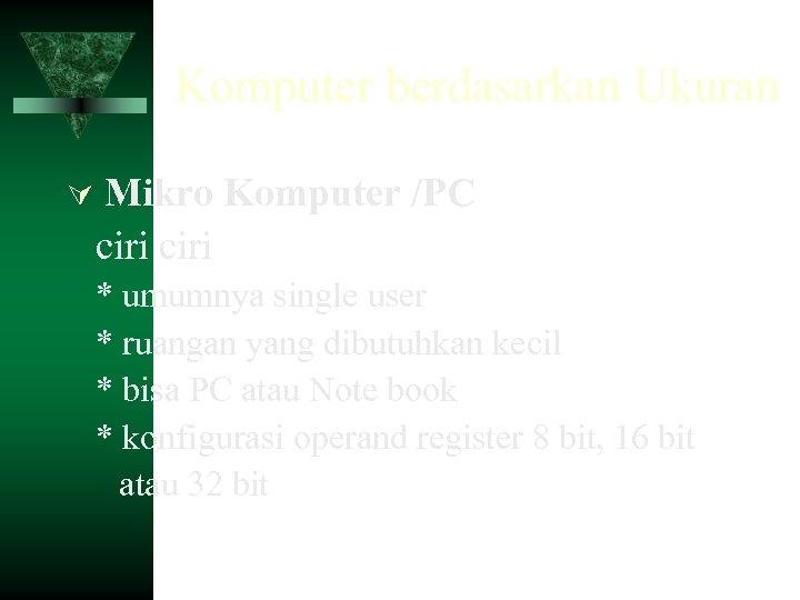 Komputer berdasarkan Ukuran Mikro Komputer /PC ciri * umumnya single user * ruangan yang
