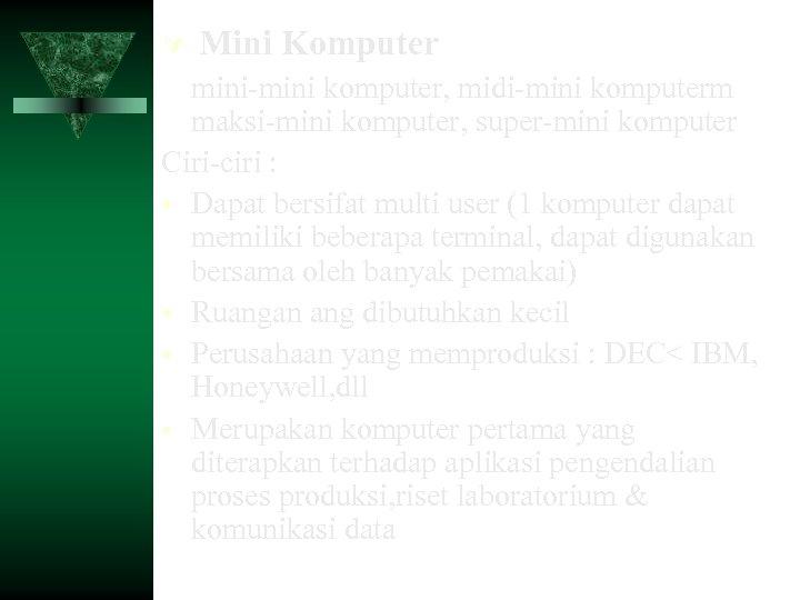 Mini Komputer mini-mini komputer, midi-mini komputerm maksi-mini komputer, super-mini komputer Ciri-ciri : •