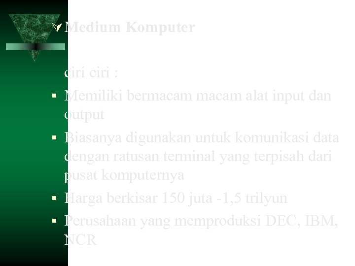 Medium Komputer ciri : Memiliki bermacam alat input dan output Biasanya digunakan untuk