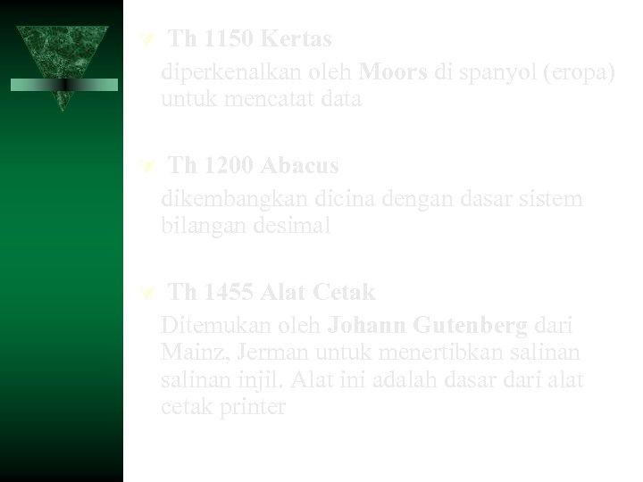 Th 1150 Kertas diperkenalkan oleh Moors di spanyol (eropa) untuk mencatat data Th