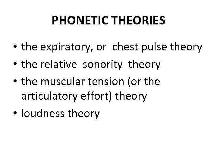 PHONETIC THEORIES • the expiratory, or chest pulse theory • the relative sonority theory